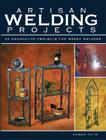 Artisan Welding Projects: 25 Decorative Projects for Hobby Welders Cover Image