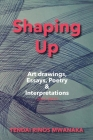 Shaping Up: Art drawings, Essays, Poetry and Interpretations Cover Image