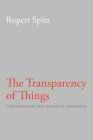 The Transparency of Things: Contemplating the Nature of Experience Cover Image