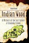 Indian Wood: A Mystery of the Lost Colony Cover Image