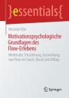 Motivationspsychologische Grundlagen Des Flow-Erlebens: Merkmale, Entstehung, Auswirkung Von Flow Im Sport, Beruf Und Alltag (Essentials) Cover Image