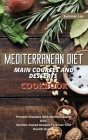 Mediterranean Diet Main Courses and Desserts Cookbook: Prevent Diseases with Mediterranean Diet. Kitchen-Tested Recipes To Boost Your Health Quickly Cover Image