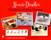 Atomic Dinettes: Mid-Century Kitchen Elegance (Schiffer Book for Collectors and Designers) Cover Image