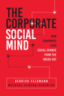 The Corporate Social Mind: How Companies Lead Social Change from the Inside Out Cover Image