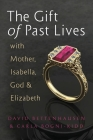 The Gift of Past Lives with Mother, Isabella, God & Elizabeth Cover Image