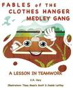 Fables of the Clothes Hanger Medley Gang: A Lesson in Teamwork Cover Image