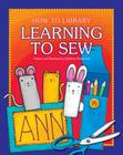 Learning to Sew (How-To Library (Cherry Lake)) Cover Image
