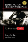 Training for Sudden Violence: 72 Practice Drills Cover Image
