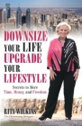 Downsize Your Life, Upgrade Your Lifestyle: Secrets to More Time, Money, and Freedom Cover Image