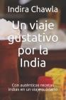 Un viaje gustativo por la India: Con auténticas recetas indias en un viaje culinario Cover Image