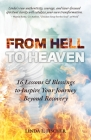 From Hell to Heaven: 16 Lessons & Blessings to Inspire Your Journey Beyond Recovery Cover Image