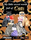 My little secret world full of Cats: mazes and coloring for kids ages 4 and up, amazing Christmas mazes puzzles book for kids ages 4-8 and funny Super Cover Image