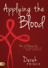 Applying the Blood: How to Release the Life and Power of Jesus' Sacrifice Cover Image