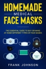 Homemade Medical Face Masks: The Essential Guide to Buy or Make at Home Different Types of Face Masks Cover Image