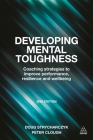 Developing Mental Toughness: Coaching Strategies to Improve Performance, Resilience and Wellbeing Cover Image