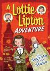 The Secrets of the Stone: A Lottie Lipton Adventure (Adventures of Lottie Lipton) Cover Image
