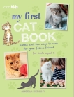 My First Cat Book: Simple and fun ways to care for your feline friend for kids aged 7+ Cover Image