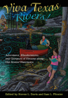 Viva Texas Rivers!: Adventures, Misadventures, and Glimpses of Nirvana along Our Storied Waterways (Wittliff Collections Literary Series) Cover Image