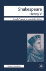 Shakespeare: Henry V (Readers' Guides to Essential Criticism #34) Cover Image