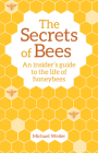 The Secrets of Bees: An Insider's Guide to the Life of Honeybees Cover Image