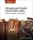 Design and Build Great Web APIs: Robust, Reliable, and Resilient Cover Image