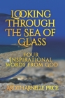 Looking Through the Sea of Glass: Four Inspirational Words from God Cover Image