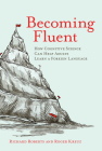 Becoming Fluent: How Cognitive Science Can Help Adults Learn a Foreign Language Cover Image