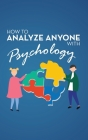 How to Analyze Anyone with Psychology: Comprehensive Guide to Speed-Reading Human Personality Types. Learn That Your Body Talks and How Different Beha Cover Image