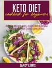 Keto Diet Cookbook for Beginners: 200+ Easy and Tasty Recipes to Start your Weight Loss Transformation Today (5 gr net Carbs or less) Cover Image