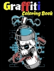 Graffiti Coloring Book: For Adults, 60 Images High Quality For Graffiti Coloring, Start From Easy To Difficult, Only For Graffiti Lovers Cover Image