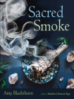 Sacred Smoke: Clear Away Negative Energies and Purify Body, Mind, and Spirit Cover Image