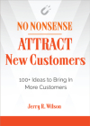 No Nonsense: Attract New Customers: 100+ Ideas to Bring In More Customers Cover Image