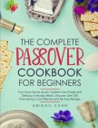 The Passover Cookbook: Turn Once Secret Jewish Tradition Into Simple and Delicious Everyday Meals. Discover Over 300 Time-Saving, Cost-Effect Cover Image
