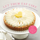 Let Them Eat Cake: Classic, Decadent Desserts with Vegan, Gluten-Free & Healthy Variations: More Than 80 Recipes for Cookies, Pies, Cakes, Ice Cream, Cover Image