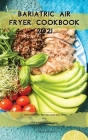 Bariatric Air Fryer Cookbook 2021: Tasty and Easy Recipes that will Help You Lose 3.2 pounds in 7 days Cover Image