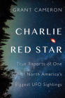 Charlie Red Star: True Reports of One of North America's Biggest UFO Sightings Cover Image