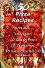 50 Pizza Recipes 10 Paleo 10 Vegan 10 Gluten Free 10 Vegetarian 10 Kids Pizza Recipes Cookbook Cover Image