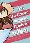 The Ice-Cream Sundae Guide to Autism: An Interactive Kids' Book for Understanding Autism Cover Image