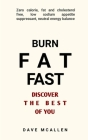 Burn Fat Fast - Discover The Best Of You: Zero Calorie, Fat and Cholesterol Free, Low Sodium Appetite Suppressant, Neutral Energy Balance Cover Image
