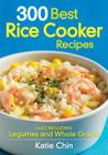 300 Best Rice Cooker Recipes: Also Including Legumes and Whole Grains Cover Image