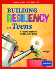 Building Resiliency in Teens: A Trauma-Informed Workbook for Teens Cover Image