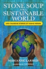 Stone Soup for a Sustainable World: Life-Changing Stories of Young Heroes Cover Image