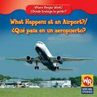 What Happens at an Airport?/Que Pasa En Un Aeropuerto? (Where People Work/Donde Trabaja La Gente?) Cover Image