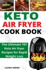Keto Air Fryer Cookbook: The Ultimate 101 Keto Air fryer Recipes for Rapid Weight Loss Cover Image