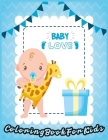 BABY LOVE Coloring Book For Kids: Coloring Book for Toddlers, Easy Funny Cute Baby Coloring Book for Boys & Girls Cover Image