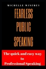 Fearless Public Speaking: The Quick and Easy Way to professional Speaking Cover Image