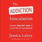 The Addiction Inoculation Lib/E: Raising Healthy Kids in a Culture of Dependence Cover Image
