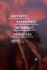 Aesthetic Experience of Metabolic Processes Cover Image