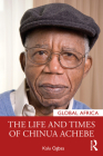 The Life and Times of Chinua Achebe (Global Africa) Cover Image