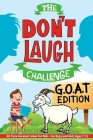 The Don't Laugh Challenge - G.O.A.T. Edition: All-Time Greatest Jokes for Kids - For Boys and Girls Ages 7-12 Cover Image